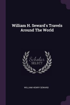 William H. Seward's Travels Around the World - Seward, William Henry