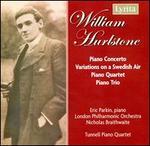 William Hurlstone: Piano Concerto; Variations; Piano Quartet; Piano Trio