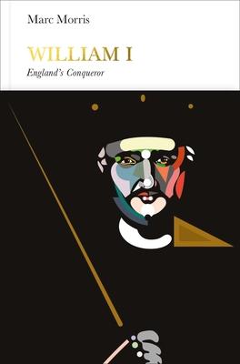 William I: England's Conqueror - Morris, Marc