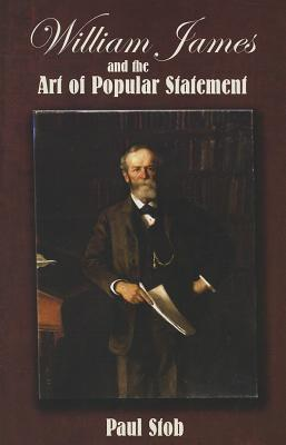William James and the Art of Popular Statement - Stob, Paul