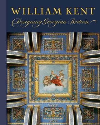 William Kent: Designing Georgian Britain - Weber, Susan (Editor)