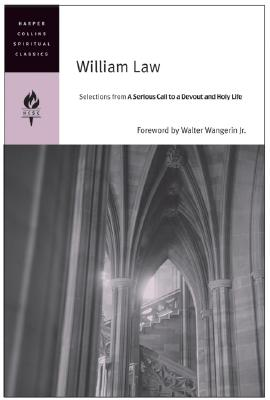 William Law: Selections from a Serious Call to a Devout and Holy Life - HarperCollins, Spiritual Classics, and Law, William