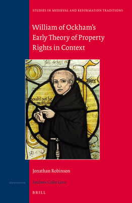 William of Ockham's Early Theory of Property Rights in Context - Robinson, Jonathan William