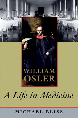 William Osler: A Life in Medicine - Bliss, Michael