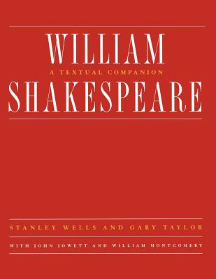 William Shakespeare: A Textual Companion - Montgomery, William, and Wells, Stanley W (Editor), and Taylor, Gary (Editor)