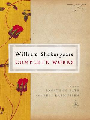 William Shakespeare Complete Works - Shakespeare, William, and Bate, Jonathan (Editor), and Rasmussen, Eric, PH.D. (Editor)