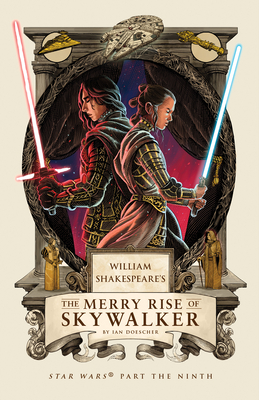 William Shakespeare's the Merry Rise of Skywalker: Star Wars Part the Ninth - Doescher, Ian