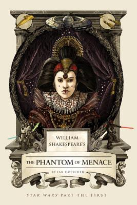 William Shakespeare's the Phantom of Menace: Star Wars Part the First - Doescher, Ian