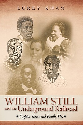 William Still and the Underground Railroad: Fugitive Slaves and Family Ties - Lurey Khan, Khan