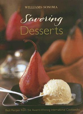 Williams-Sonoma Savoring Desserts: Best Recipes from the Award-Winning International Cookbooks - Brennan, Georgeanne, and Conan, Kerri, and De Mori, Lori