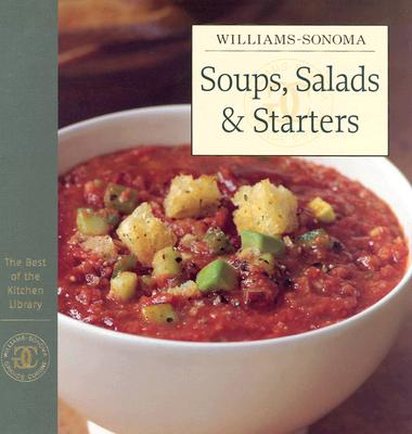 Williams-Sonoma the Best of the Kitchen Library: Soups, Salads & Starters - Williams, Chuck