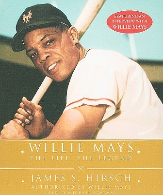 Willie Mays: The Life, the Legend - Hirsch, James S, and Boatman, Michael (Read by)