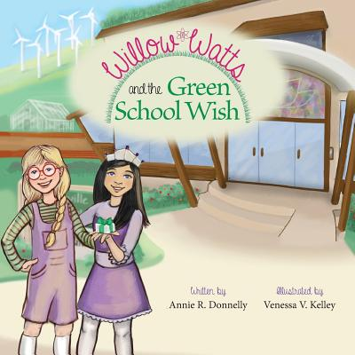 Willow Watts and the Green School Wish - Donnelly, Annie R