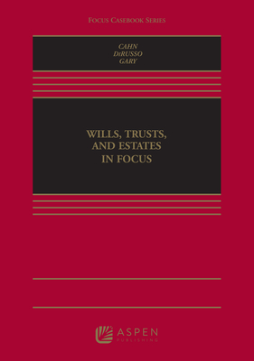 Wills, Trusts, and Estates in Focus - Cahn, Naomi R, and Dirusso, Alyssa, and Gary, Susan N