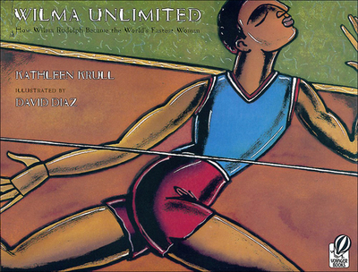 Wilma Unlimited: How Wilma Rudolph Became the World's Fastest Woman - Krull, Kathleen