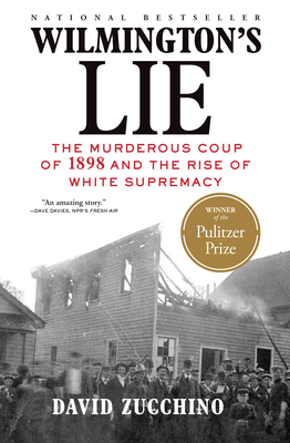 Wilmington's Lie: The Murderous Coup of 1898 and the Rise of White Supremacy - Zucchino, David