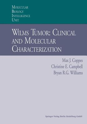 Wilms Tumor: Clinical and Molecular Characterization - Coppes, Max J, MD, PhD, MBA, and Campbell, Christine E, and Williams, Bryan
