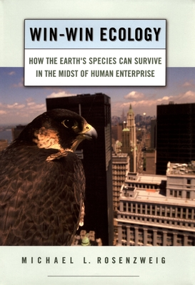 Win-Win Ecology: How the Earth's Species Can Survive in the Midst of Human Enterprise - Rosenzweig, Michael L