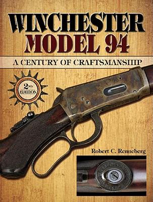Winchester Model 94: A Century of Craftmanship - Renneberg, Robert C