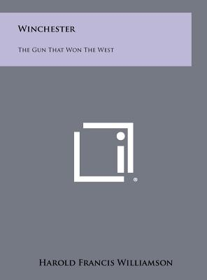Winchester: The Gun That Won the West - Williamson, Harold Francis