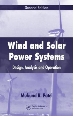 Wind and Solar Power Systems: Design, Analysis, and Operation - Patel, Mukund R