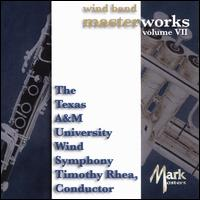Wind Band Masterworks, Vol. 7 - Texas A&M University Wind Symphony; Timothy Rhea (conductor)