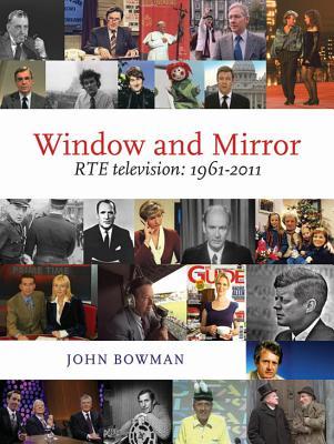 Window and Mirror: RTE Television: 1961-2011 - Bowman, John