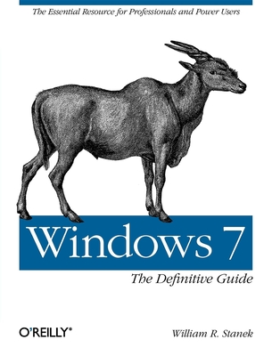 Windows 7: The Definitive Guide: The Essential Resource for Professionals and Power Users - Stanek