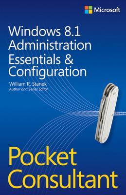 Windows 8.1 Administration Essentials & Configuration Pocket Consultant - Stanek, William R