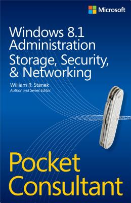 Windows 8.1 Administration Pocket Consultant Storage, Security, & Networking - Stanek, William