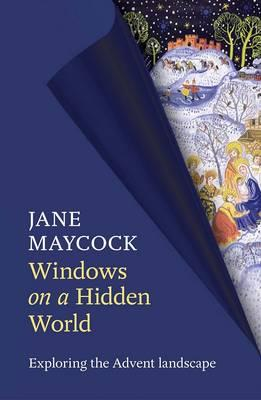 Windows on a Hidden World: Exploring the Advent Landscape - Maycock, Jane