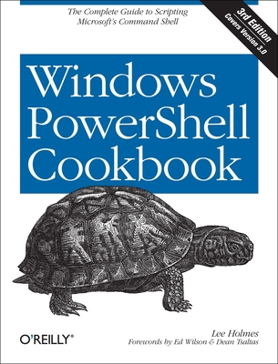 Windows Powershell Cookbook - Holmes, Lee