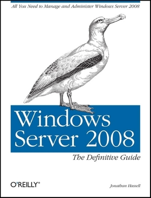 Windows Server 2008: The Definitive Guide: All You Need to Manage and Administer Windows Server 2008 - Hassell, Jonathan