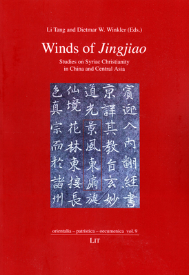 Winds of Jingjiao: Studies on Syriac Christianity in China and Central Asia - Tang, Li (Editor), and Winkler, Dietmar W (Editor)