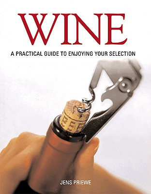 Wine: A Practical Guide to Enjoying Your Selection - Priewe, Jens