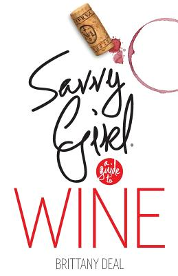Wine: Savvy Girl, a Guide to Wine - Deal, Brittany