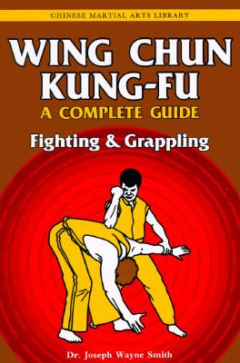 Wing Chun Kung-Fu Volume 2: Fighting & Grappling - Smith, Joseph W