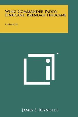 Wing Commander Paddy Finucane, Brendan Finucane: A Memoir - Reynolds, James S