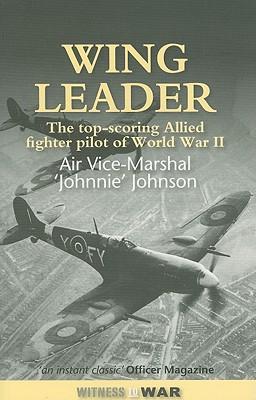 Wing Leader: Top-scoring Allied Fighter Pilot of World War Two - Johnson, J. E.