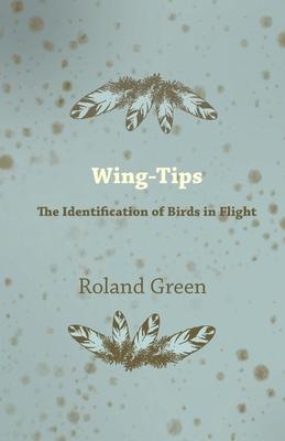 Wing-Tips - The Identification of Birds in Flight - Green, Roland