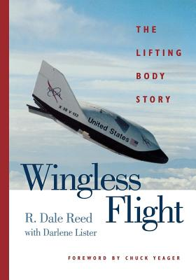 Wingless Flight: The Lifting Body Story - Reed, R Dale, and Lister, Darlene
