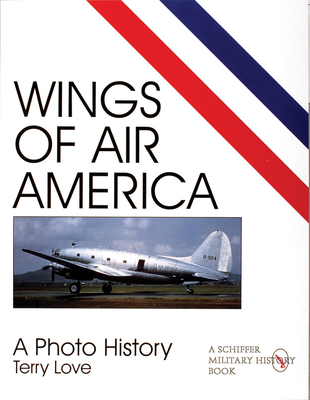 Wings of Air America: A Photo History - Love, Terry