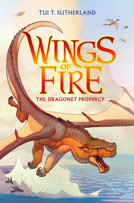 Wings of Fire Book One: The Dragonet Prophecy - Sutherland, Tui T