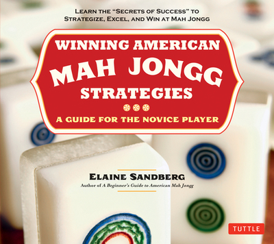 """Winning American Mah Jongg Strategies: A Guide for the Novice Player -Learn the """"Secrets of Success"""" to Strategize, Excel and Win at Mah Jongg - Sandberg, Elaine"""
