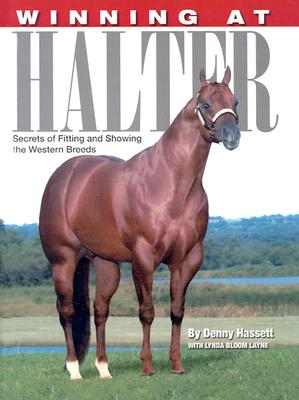 Winning at Halter: Secrets of Fitting and Showing the Western Breeds - Hassett, Denny, and Bloom-Layne, Lynda