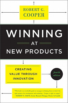 Winning at New Products: Creating Value Through Innovation - Cooper, Robert G.