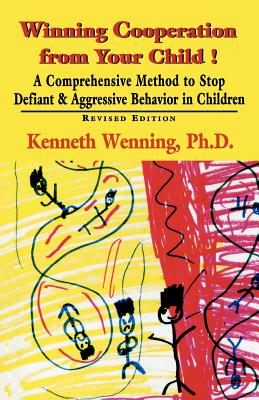 Winning Cooperation from Your Child!: A Comprehensive Method to Stop Defiant and Aggressive Behavior in Children - Wenning, Kenneth