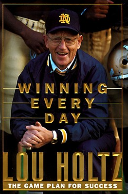 Winning Every Day: The Game Plan for Success - Holtz, Lou