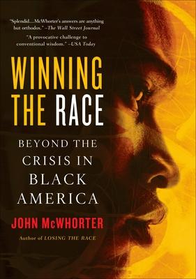 Winning the Race: Beyond the Crisis in Black America - McWhorter, John