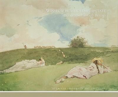 Winslow Homer's Empire State: Houghton Farm and Beyond - Tatham, David, and Prince, David Lake